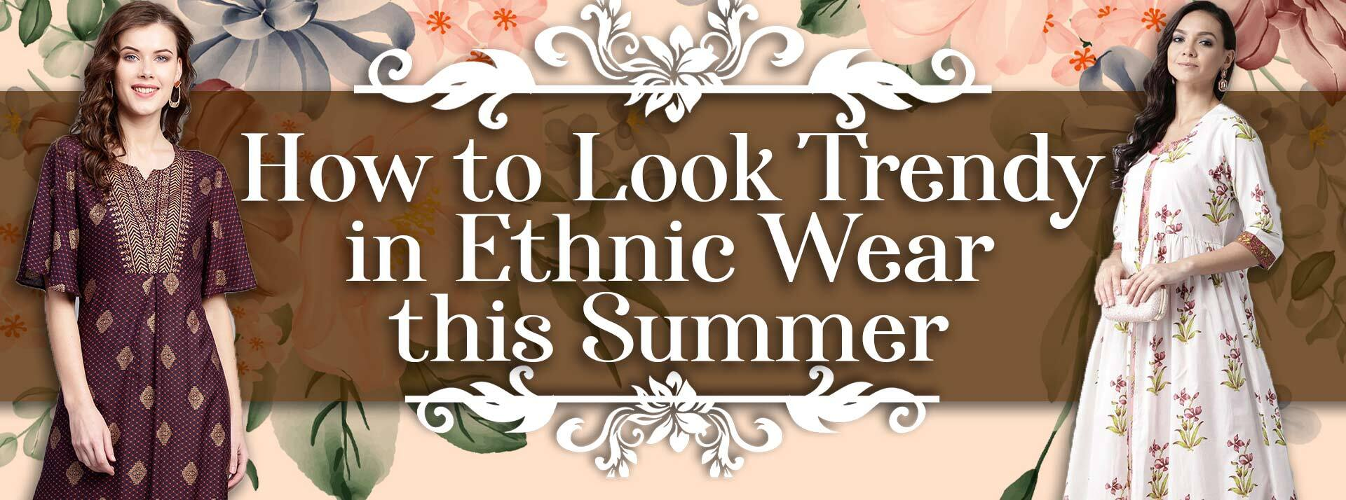 How To Look Trendy in Ethnic Wear in Summer